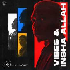ALBUM: Reminisce – Vibes & Insha Allah EP (MP3/Zip)
