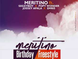 Meritino ft Segxyboy x Popy wonder x Jossey Apala x Emris – Birthday Freestyle