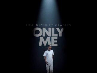 Immunizer ft. Oladips Only Me mp3