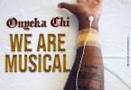 Onyeka Chi We Are Musical mp3