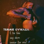 Temmie Ovwasa – E Be Like Say Dem Swear For Me