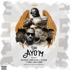 Zoro Ft. Phyno, Mr Eazi, Chike & Umu Obiligbo – Ayo'M