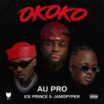 MP3: Au Pro Ft Ice Prince & Jamopyper – Okoko