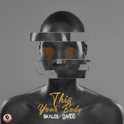 MP3: Skales Ft. Davido – This Your Body