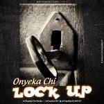 Onyeka Chi – Lock Up