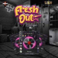 DJ Big N – Fresh Out Mixtape (Vol. 1)