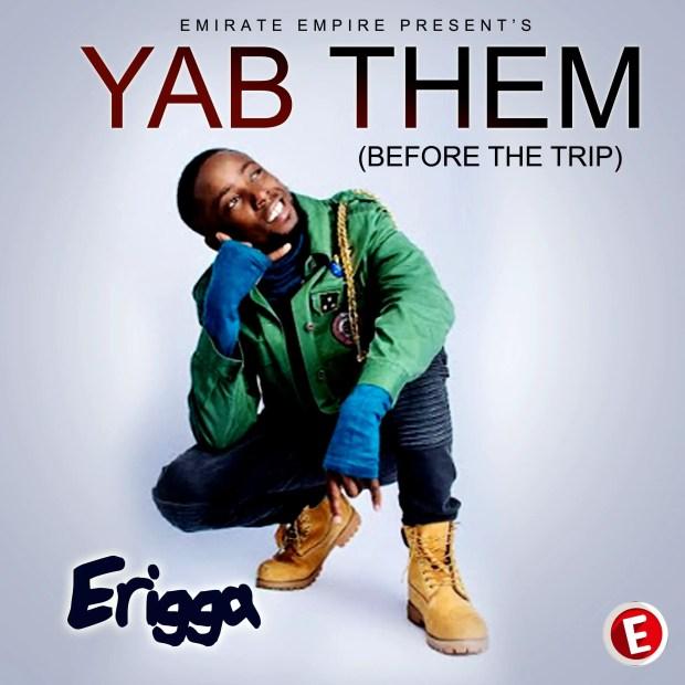 Erigga - Yab Them (Before The Trip) [AuDio]