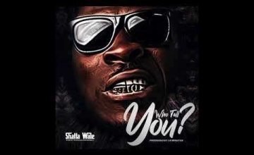 Shatta Wale – Who Tell You
