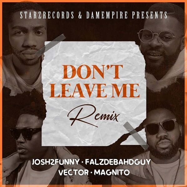 Josh2funny ft. Falz, Vector, Magnito – Don't Leave Me (Remix)