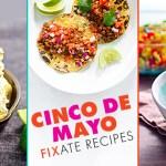 FIXATE Cinco de Mayo Recipes