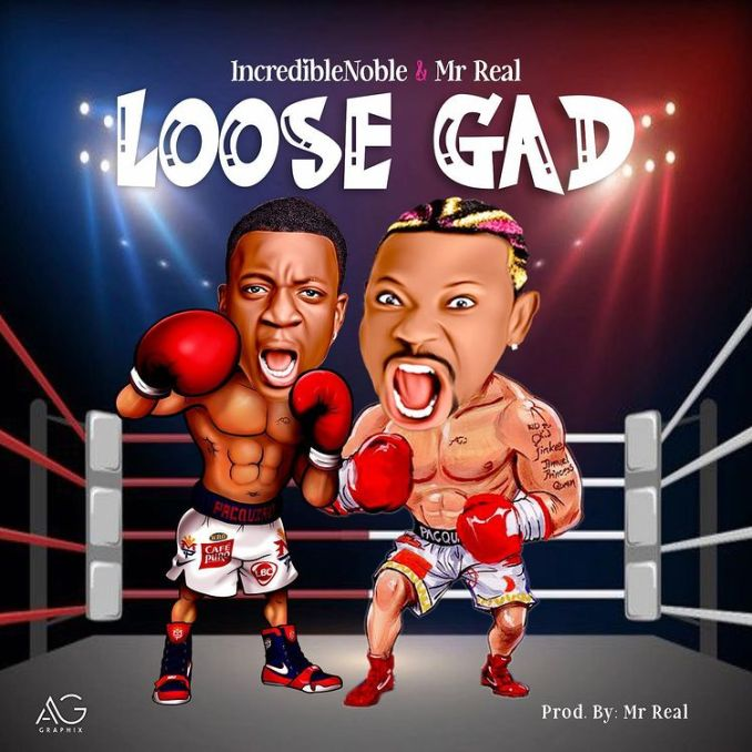 Mp3 download: Incredible Noble - Loose Gad Ft. Mr Real