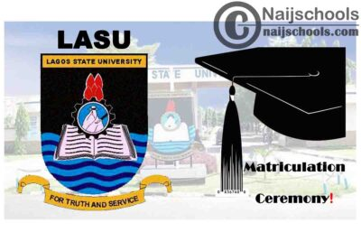 Lagos State University (LASU) Matriculation Ceremony Date, Time & Venue for 2019/2020 Newly Admitted Students | CHECK NOW