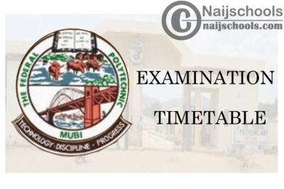 Federal Polytechnic Mubi First & Third Semester Examination Timetable for 2019/2020 Academic Session | CHECK NOW