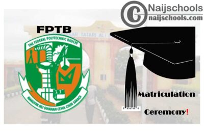 Federal Polytechnic Bauchi (FPTB) Matriculation Ceremony Schedule for Newly Admitted Students 2019/2020 Academic Session | CHECK NOW