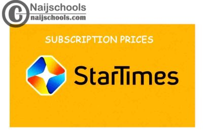 StarTimes 2021 Subscription Prices, Packages, Bouquets and How to Subscribe | CHECK NOW
