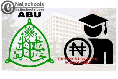 Ahmadu Bello University (ABU) Distance Learning School Fees Schedule for 2020/2021 Academic Session   CHECK NOW