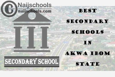 13 of the Best Secondary Schools to Attend in Akwa Ibom State Nigeria | No. 8's Top-Notch