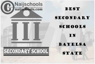 13 of the Best Secondary Schools to Attend in Bayelsa State Nigeria | No. 7's the Best