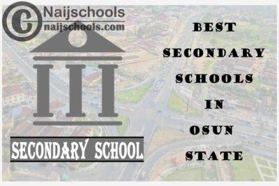 16 of the Best Secondary Schools to Attend in Osun State Nigeria | No. 7's the Best