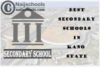 15 of the Best Secondary Schools to Attend in Kano State Nigeria | No. 7's the Best