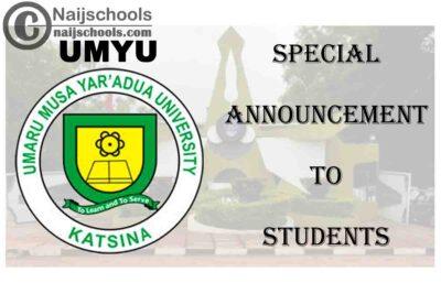 Umaru Musa Yar'Adua University (UMYU) 2021 Special Announcement to Postgraduate & Undergraduate Students   CHECK NOW