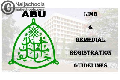 Ahmadu Bello University (ABU) 2020/2021 IJMB & Remedial Registration Guidelines for Newly Admitted Students | CHECK NOW