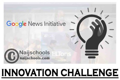 Google News Initiative (GNI) Innovation Challenge 2021 for Middle East, Turkey & Africa (Up to $150,000) | APPLY NOW