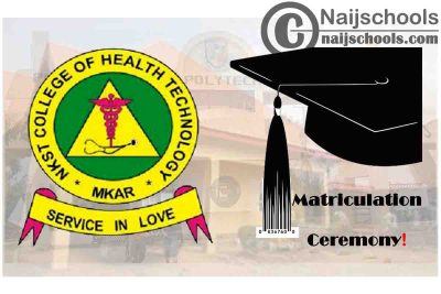 NKST College of Health Technology Mkar Announces its 17th Matriculation Ceremony Schedule | CHECK NOW