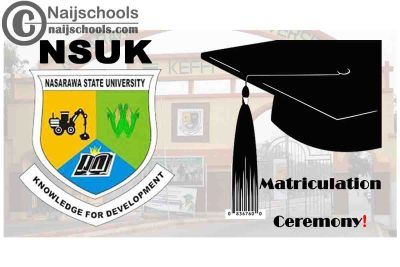 Nasarawa State University Keffi (NSUK) Matriculation Ceremony Schedule for 2019/2020 Academic Session | CHECK NOW
