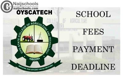 Oya State College of Agriculture and Technology (OYSCATECH) Extends School Fees Payment Deadline | CHECK NOW