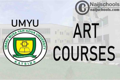 Full List of Art Courses Offered in UMYU (Umaru Musa Yar'adua University) and their Admission Requirements