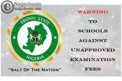 Ebonyi State Government 2021 Warning to Schools Against Unapproved Examination Fees | CHECK NOW
