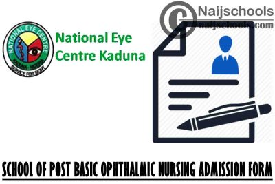 NEC Kaduna School of Post Basic Ophthalmic Nursing Admission Form for 2021/2022 Academic Session | APPLY NOW