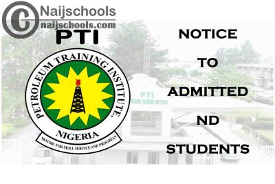 Petroleum Training Institute (PTI) Notice to Admitted ND Students 2020/2021 Academic Session | CHECK NOW