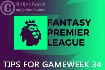 The Best & Sure Fantasy Premier League (FPL) Tips for Gameweek 34 2020/2021 Season