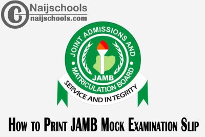How to Print Your 2021 JAMB CBT Mock Examination Slip (Know Time, Venue & Center)