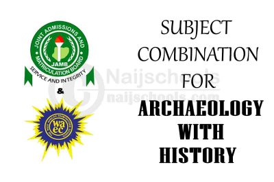 JAMB and WAEC (O'Level) Subject Combination for Archaeology with History