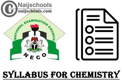 NECO Syllabus for Chemistry 2020/2021 SSCE & GCE | DOWNLOAD & CHECK NOW
