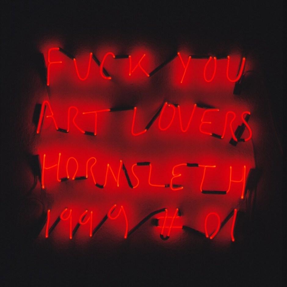 Kristian von Hornsleth: Fuck Your Art Lovers # 01, 1999. Neon Sign. 80x80 cm. (Hornsleth Studio 촬영)