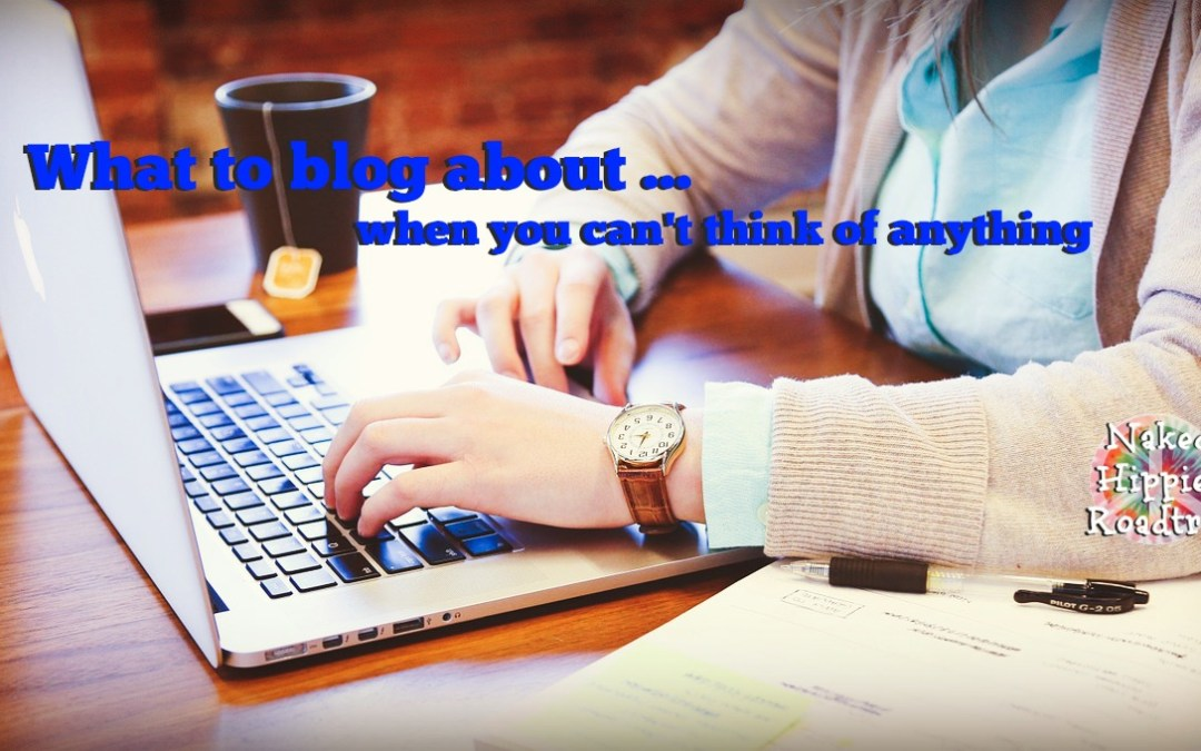 What to blog about when you can't think of anything