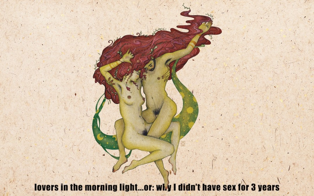 Lovers in the morning light…or why I didn't have sex for 3 years