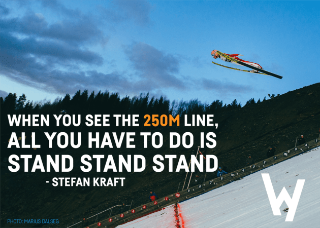 When you see the 250m line, all you have to do is stand stand stand - Stefan Kraft