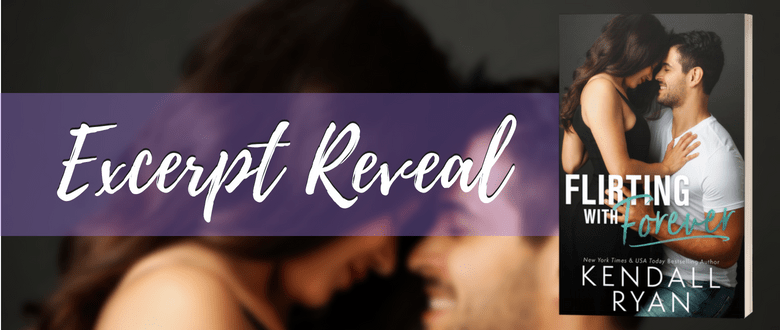 FLIRTING WITH FOREVER - A Kendall Ryan Excerpt Reveal