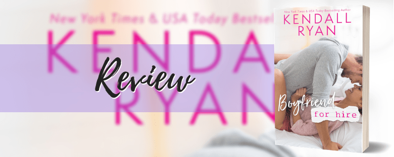 BOYFRIEND FOR HIRE - A Kendall Ryan Review
