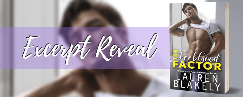 THE FEEL GOOD FACTOR - A Lauren Blakely Excerpt Reveal
