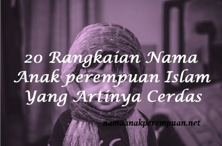 nama anak perempuan islam yang artinya cerdas