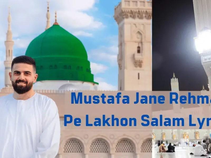Mustafa Jane Rehmat Pe Lakhon Salam Lyrics Featured Images