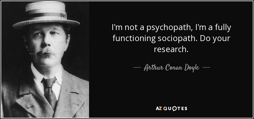 quote-i-m-not-a-psychopath-i-m-a-fully-functioning-sociopath-do-your-research-arthur-conan-doyle-43-53-57