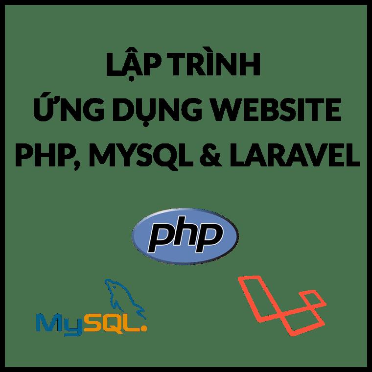 Lập Trình Ứng Dụng Webiste với PHP, MySQL và Laravel
