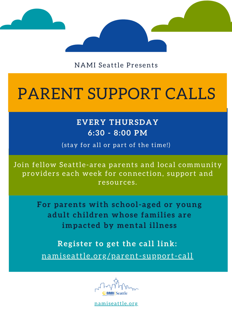 NAMI Seattle presents Parent Support Calls, every Thursday 6:30-8pm (stay for all or part of the time!). Join fellow Seattle parents and community providers for connection, support and resources. For parents with school-age or young adult children whose families are impacted by mental illness. Register at the link below.